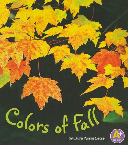 Colors of Fall by Laura Purdie Salas Ever gaze at the crisp, breath-taking blue of a cool fall sky? Or admire the red shine of a ripe apple before you take a bite? Autumn's colors are amazing!