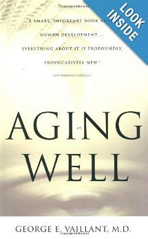 Aging Well: Surprising Guideposts to a Happier Life from the Landmark Harvard Study of Adult Development: George E. Vaillant: 9780316090070:...