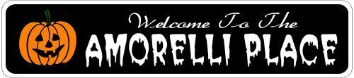 AMORELLI PLACE Lastname Halloween Sign - Welcome to Scary Decor, Autumn, Aluminum - 4 x 18 Inches by The Lizton Sign Shop. $12.99. Rounded Corners. Great Gift Idea. Aluminum Brand New Sign. Predrillied for Hanging. 4 x 18 Inches. AMORELLI PLACE Lastname Halloween Sign - Welcome to Scary Decor, Autumn, Aluminum 4 x 18 Inches - Aluminum personalized brand new sign for your Autumn and Halloween Decor. Made of aluminum and high quality lettering and graphics. Made...
