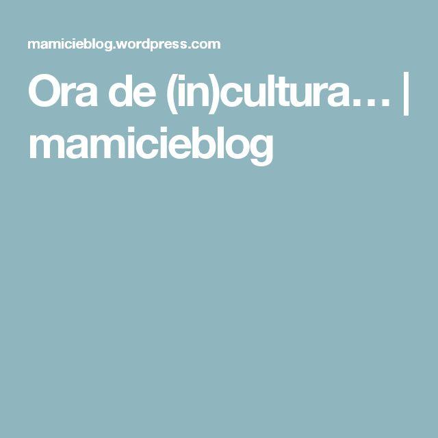 Ora de (in)cultura… | mamicieblog