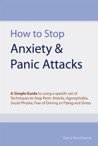 How to Stop Anxiety & Panic Attacks: A Simple Guide to using a specific set of Techniques to Stop Panic Attacks, Agoraphobia, Social Phobia, Fear of Driving or Flying and Stress