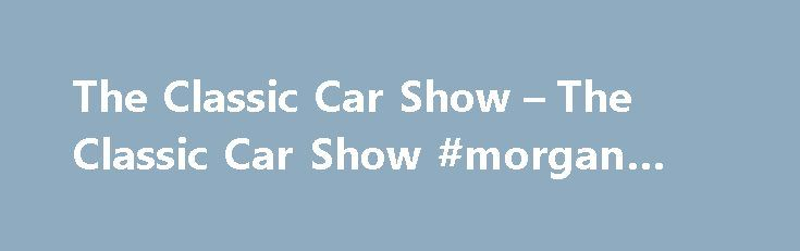 The Classic Car Show – The Classic Car Show #morgan #cars http://car-auto.nef2.com/the-classic-car-show-the-classic-car-show-morgan-cars/  #classic cars # Exclusive offer Get 15% discount on the Jaguar Heritage '57 collection when you spend £75 or more Jaguar Heritage '57 collection Launched in October 2014 at the Paris Motor Show, this collection is inspired by the 1957…Continue Reading