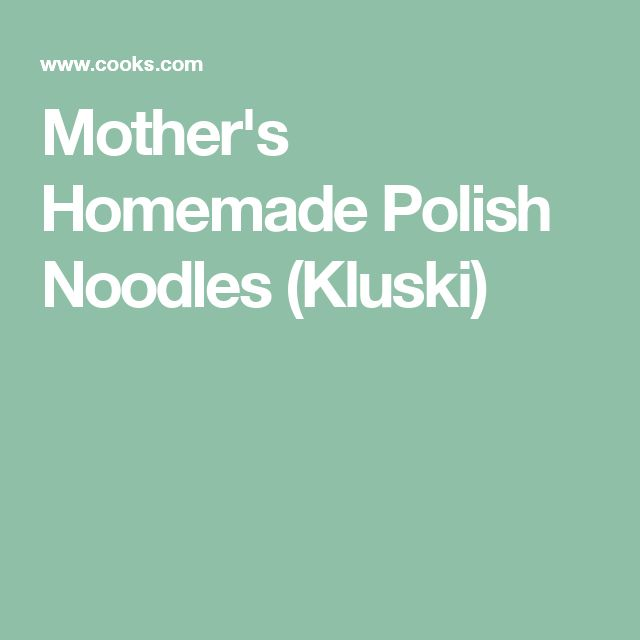 Mother's Homemade Polish Noodles (Kluski)