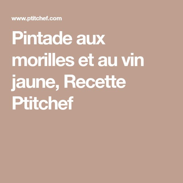 Pintade aux morilles et au vin jaune, Recette Ptitchef