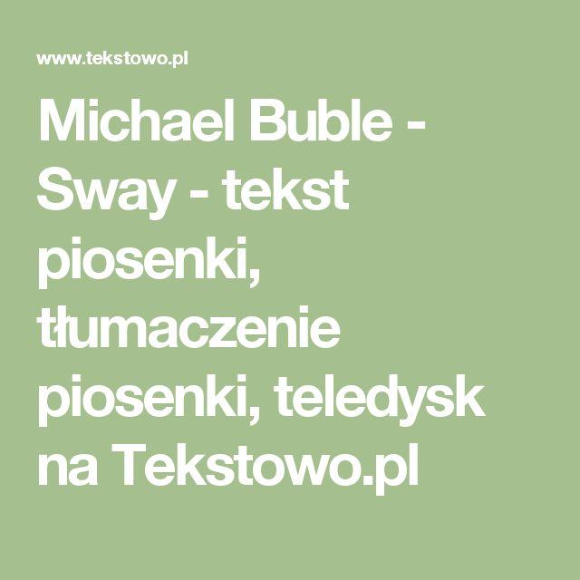 Michael Buble - Sway - tekst piosenki, tłumaczenie piosenki, teledysk na Tekstowo.pl