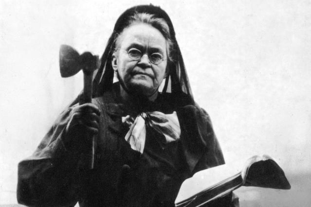 Carrie Nation, who actually did smash saloons with her signature hatchet, was an iconic figure in the history of prohibition and temperance.