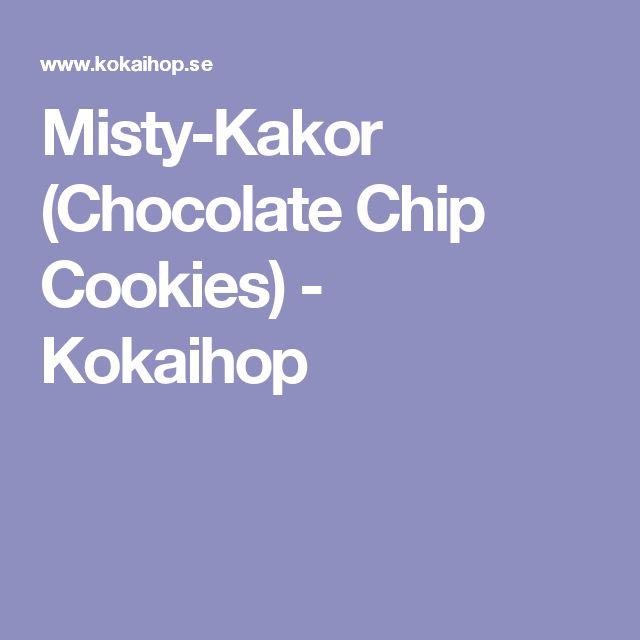 Misty-Kakor (Chocolate Chip Cookies) - Kokaihop
