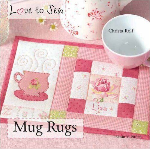 Love to Sew: Mug Rugs: Amazon.es: Christa Rolf: Libros en idiomas extranjeros