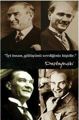 ( Mustafa Kemal Atatürk ) -  '' The one you love his/her smile is the good person..'' DOSTOVYESKI
