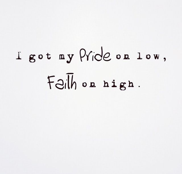 """I got my pride on low, faith on high."" - Lecrae"