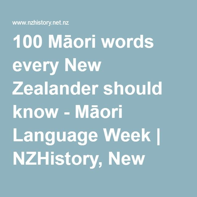 An excellent go to resource for both personal and practice use-100 Māori words every New Zealander should know - Māori Language Week | NZHistory, New Zealand history online.