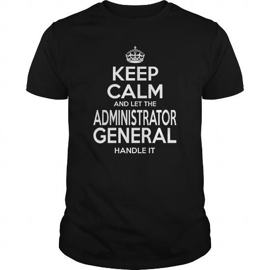 ADMINISTRATOR GENERAL Keep Calm And Let The Handle It T Shirts, Hoodie Sweatshirts