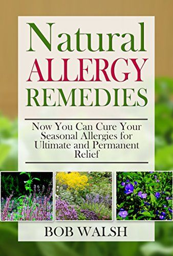 FREE TODAY    Allergy Relief: Natural Allergy Remedies - Now You Can Cure Your Seasonal Allergies for Ultimate and Permanent Relief (Cure Allergies - Learn How to Cure and Treat Allergies with Natural Remedies) - Kindle edition by Bob Walsh. Health, Fitness & Dieting Kindle eBooks @ Amazon.com.