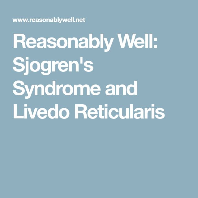 Reasonably Well: Sjogren's Syndrome and Livedo Reticularis