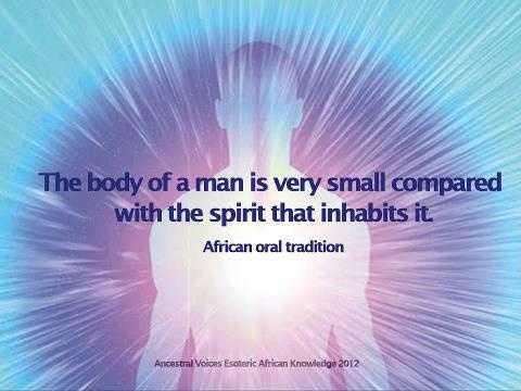 The body of a man is very small compared with the spirit that inhabits it. ~ African oral tradition
