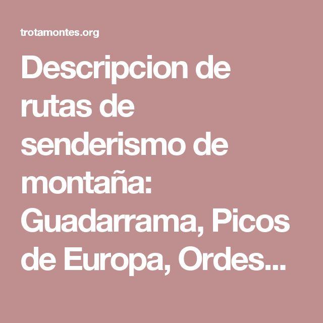 Descripcion de rutas de senderismo de montaña: Guadarrama, Picos de Europa, Ordesa, Gredos, Ayllon, Jerte