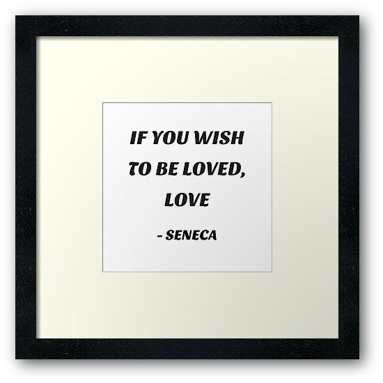 IF YOU WISH TO BE LOVED, LOVE – SENECA quote | Framed Art Print