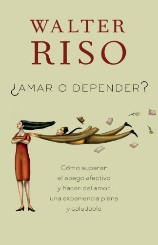 Amar o depender  (Spanish Edition) by Walter Riso, http://www.amazon.com/dp/0307949095/ref=cm_sw_r_pi_dp_lVBDpb00A0HQG