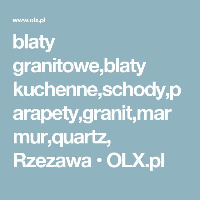 blaty granitowe,blaty kuchenne,schody,parapety,granit,marmur,quartz, Rzezawa • OLX.pl