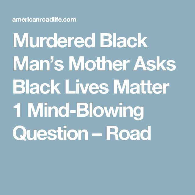 Murdered Black Man's Mother Asks Black Lives Matter 1 Mind-Blowing Question – Road