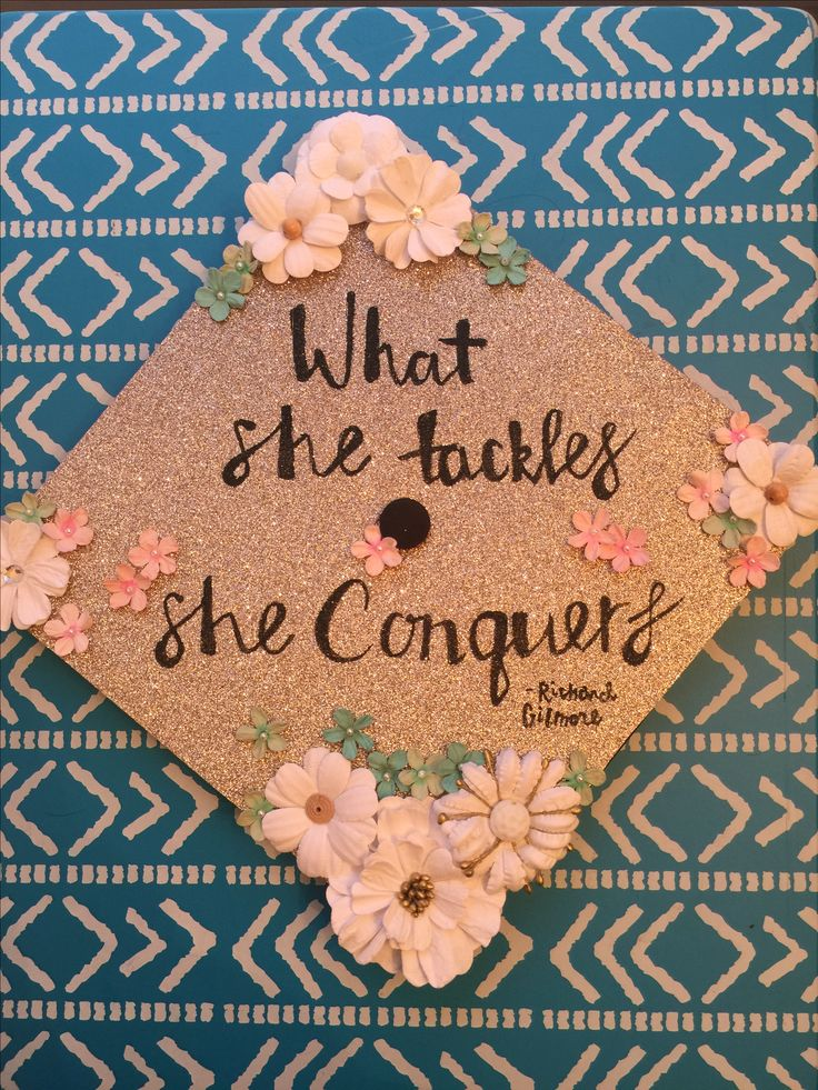"Gilmore Girls inspired graduation cap. ""What she tackles, she conquers,"" Richard Gilmore."