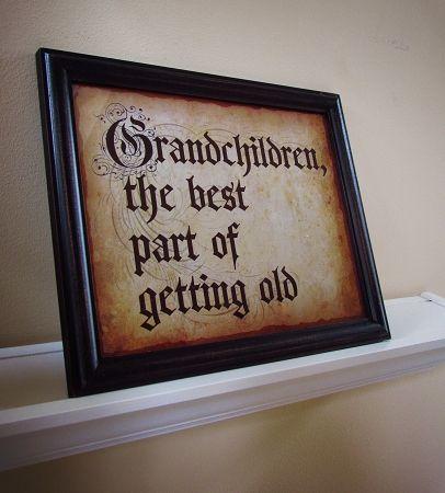 Grandchildren are the best part of getting old!  SOOOOO TRUE!