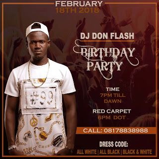 EVENT: POPULAR DJ | BLOGGER @DJDONFLASH SET TO MARK HIS BIRTHDAY IN GRAND STYLE 18TH FEB 2018   Nigeria-International superstar Disc Jockey DJ DON FLASH has officially announced the date venue and time for his forthcoming birthday celebration  During the time of interview it was gathered that the superstar was born on 13th February but for the reasons best known to him he schedule the party to hold on the 18th of February 2018  There shall be lot of FUN | MUSIC | JOKE | MANY MORE from so…