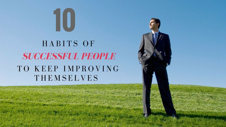 10 #Habits Of #Successful People To Keep #Improving Themselves