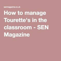 How to manage Tourette's in the classroom - SEN Magazine