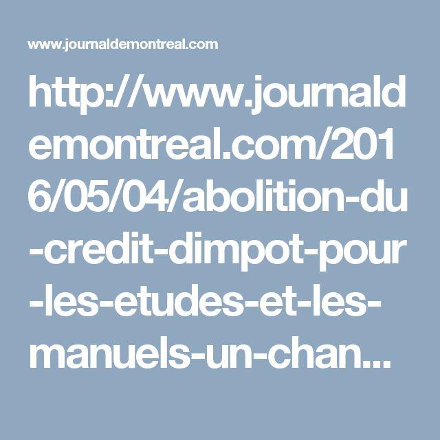 http://www.journaldemontreal.com/2016/05/04/abolition-du-credit-dimpot-pour-les-etudes-et-les-manuels-un-changement-important