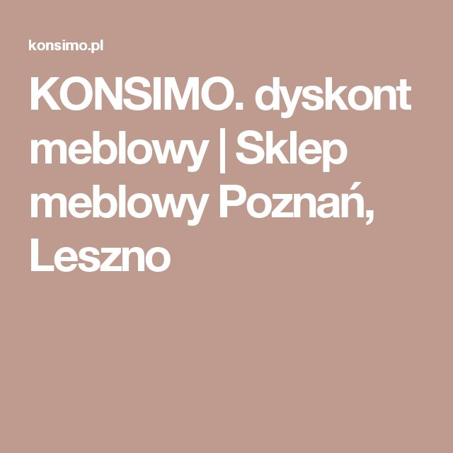 KONSIMO. dyskont meblowy | Sklep meblowy Poznań, Leszno