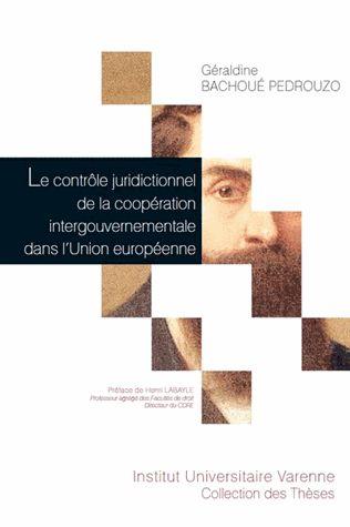 Le contrôle juridictionnel de la coopération intergouvernementale dans l'Union européenne. Contribution au processus de juridictionnalisatio...