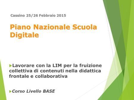 Piano Nazionale Scuola Digitale  Lavorare con la LIM per la fruizione collettiva di contenuti nella didattica frontale e collaborativa  Corso Livello.