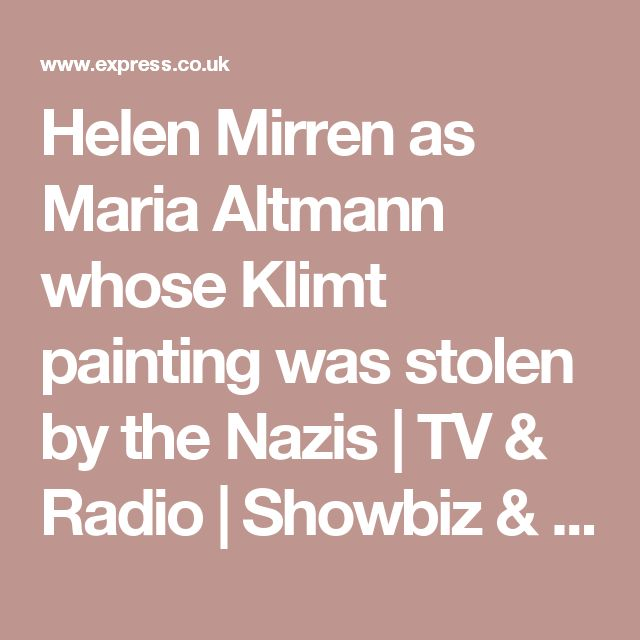 Helen Mirren as Maria Altmann whose Klimt painting was stolen by the Nazis | TV & Radio | Showbiz & TV | Express.co.uk