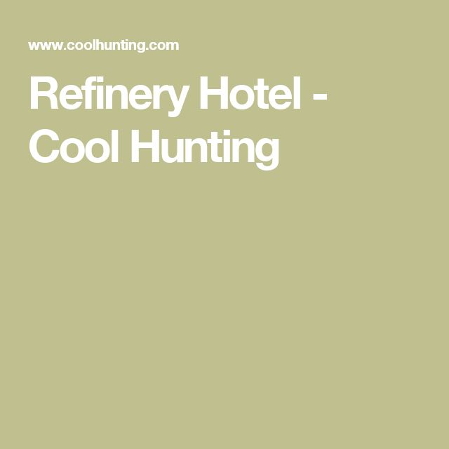 Refinery Hotel - Cool Hunting