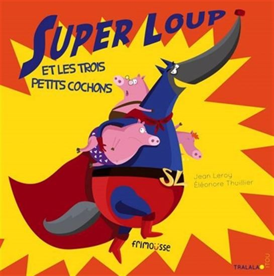 Super loup et les trois petits cochons N. éd. - JEAN LEROY - ELÉONORE THUILLIER