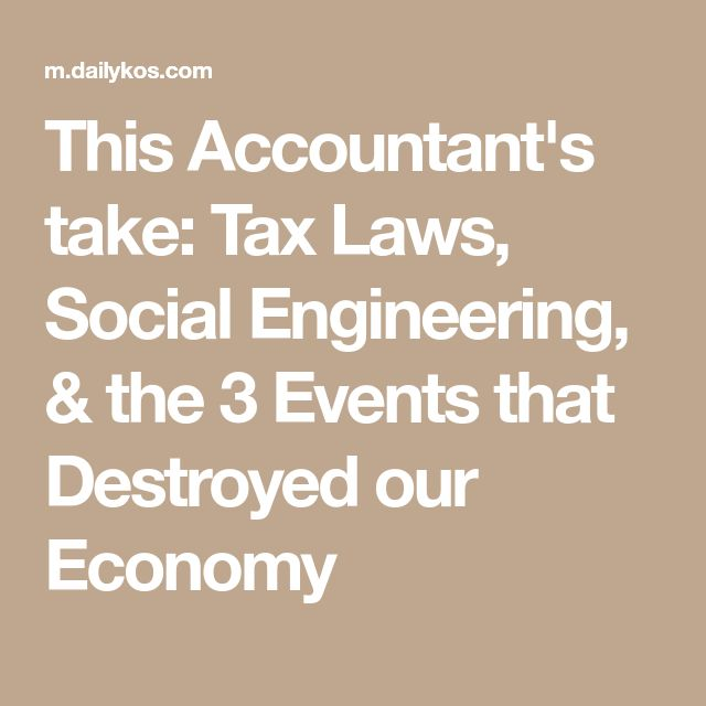 This Accountant's take: Tax Laws, Social Engineering, & the 3 Events that Destroyed our Economy