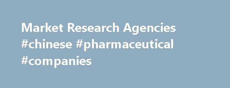Market Research Agencies #chinese #pharmaceutical #companies http://pharma.remmont.com/market-research-agencies-chinese-pharmaceutical-companies/  #market research companies # Market Research Wakefield is a full-service quantitative. qualitative and hybrid market research firm. We have developed our own methodologies, informing product design, communications and customer targeting for brands the world over. Our approach allows us to deliver superior results and better insights compared to…
