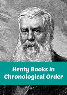 Henty Books in Chronological Order for History Immersion - Live and Learn Farm