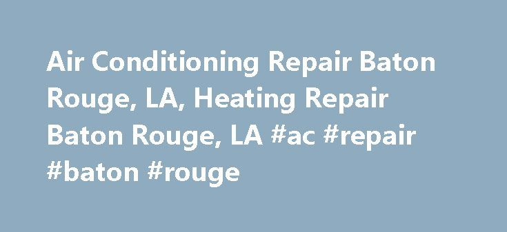 Air Conditioning Repair Baton Rouge, LA, Heating Repair Baton Rouge, LA #ac #repair #baton #rouge http://hong-kong.nef2.com/air-conditioning-repair-baton-rouge-la-heating-repair-baton-rouge-la-ac-repair-baton-rouge/  # Buddy s Air Conditioning Heating is the right choice for all of your heating, cooling, and air quality requirements in East Baton Rouge Parish, West Baton Rouge Parish, Livingston Parish, Ascension Parish, Pointe Coupee Parish, and Iberville Parish. We make sure of it. Whether…