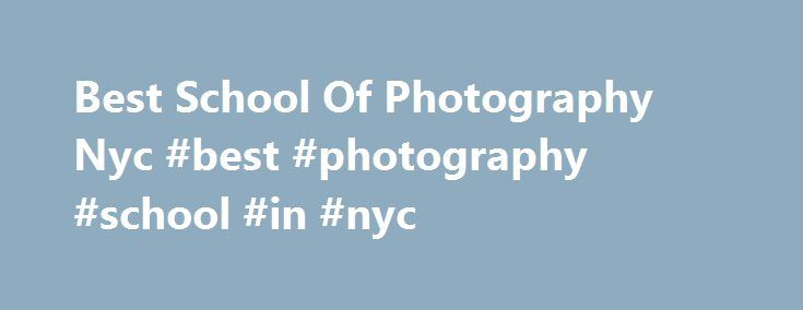 Best School Of Photography Nyc #best #photography #school #in #nyc http://turkey.nef2.com/best-school-of-photography-nyc-best-photography-school-in-nyc/  # Best School Of Photography Nyc Sally Gall (faculty, BFA Photography and Video) from Dear Dave 23 The program provides students with the opportunity to explore various forms of photography, including digital, large format and film. They also gain hands-on experiences through extensive studio work and independent research. School Highlight…