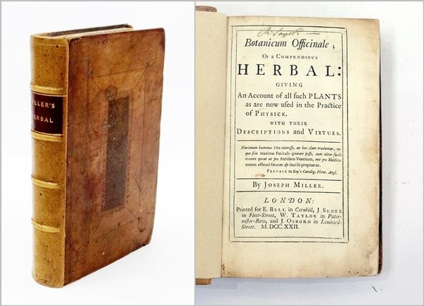 "Miller, Joseph - ""Botanicum Officinale or a Compendious Herbal: giving an account of all such plants as are now used in the practice of physick, with their descriptions and virtues"", printed for E. Bell, London, 1722, 1st edition, 8vo, full bound Estimate £200.00 to £300.00 (Lot no: 40 in sale on 21/10/2014 - The Cotswold Auction Company)"