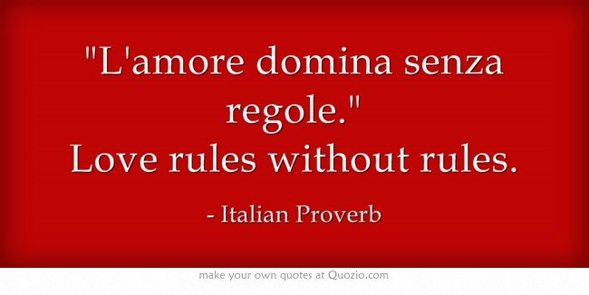 L'amore domina senza regole. Love rules without rules. Italian Proverb #Italian #quotes #inspirational