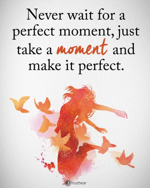 Type Yes If You Agree Never Wait For A Perfect Moment Just
