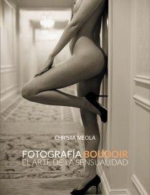 Fotografía Boudoir. El arte de la sensualidad      Autor: Christa Meola     Nº de páginas: 304     Formato: 18,5 x 24 cm     I.S.B.N: 978-84-415-3359-2     Código Comercial: 2350046