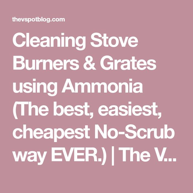 Cleaning Stove Burners & Grates using Ammonia (The best, easiest, cheapest No-Scrub way EVER.) | The V Spot