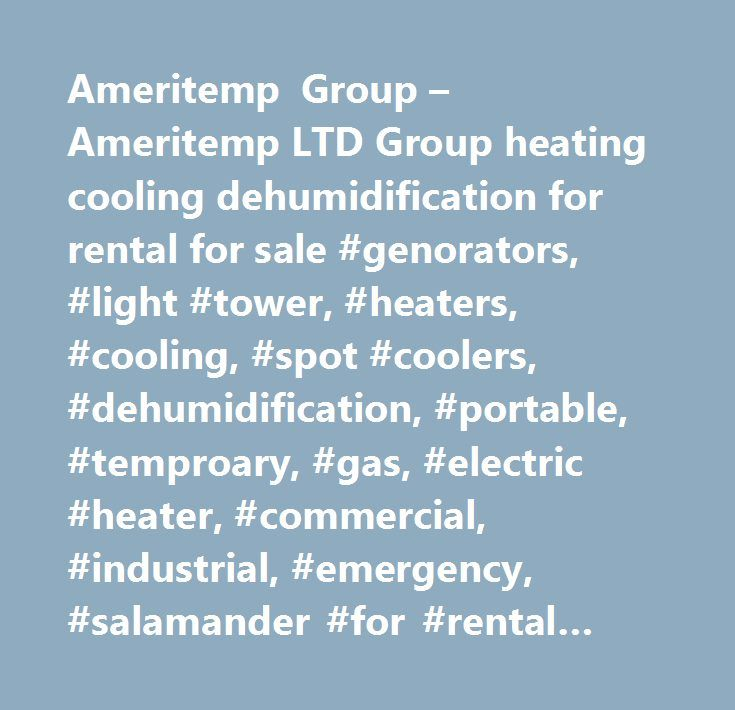 Ameritemp Group – Ameritemp LTD Group heating cooling dehumidification for rental for sale #genorators, #light #tower, #heaters, #cooling, #spot #coolers, #dehumidification, #portable, #temproary, #gas, #electric #heater, #commercial, #industrial, #emergency, #salamander #for #rental #for #sale, #trailer #mounted #mobile, #step #down #transformer #portable #step #up #transfo…