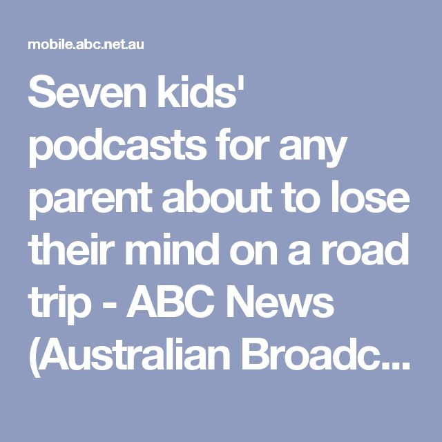 Seven kids' podcasts for any parent about to lose their mind on a road trip - ABC News (Australian Broadcasting Corporation)