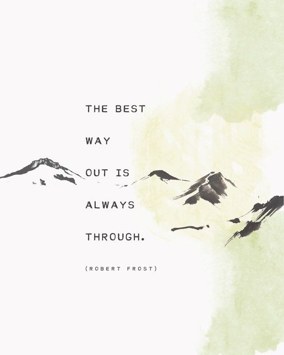 "Riverwaystudios: Robert Frost Print / ""The best way out is always through."" / This print is so beautiful I might actually have to buy it"