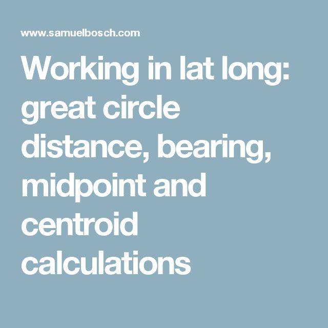 Working in lat long: great circle distance, bearing, midpoint and centroid calculations